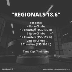 """Regionals 18.6"" WOD - For Time: 4 Rope Climbs; 16 Thrusters (155/105 lb); 3 Rope Climbs; 12 Thrusters (155/105 lb); 2 Rope Climbs; 8 Thrusters (155/105 lb); Time Cap: 7 minutes"