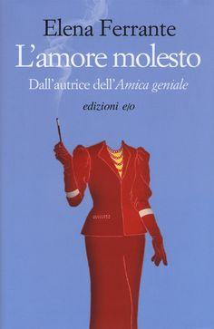Elena Ferrante -L'amore molesto (1992)