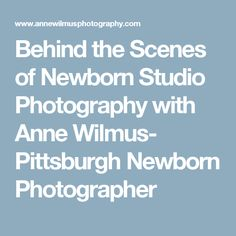 Behind the Scenes of Newborn Studio Photography with Anne Wilmus- Pittsburgh Newborn Photographer
