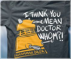 Grammar Dalek T-Shirt, Funny Doctor Who T-Shirt, Dalek Shirt, I think you mean Doctor Whom shirt