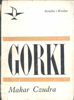 Makar Czudra. Opowiadania, Maksym Gorki, KiW, 1968, http://www.antykwariat.nepo.pl/makar-czudra-opowiadania-maksym-gorki-p-319.html
