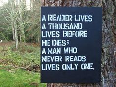 A reader lives a thousand lives.