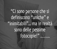 """""""Ci sono persone che si definiscono """"uniche"""" e """"inimitabili""""… ma in realtà sono delle pessime fotocopie!"""" è bloccato Ci sono persone che si definiscono """"uniche"""" e """"inimitabili""""… ma in realtà sono delle pessime fotocopie! -Antonia Gravina"""