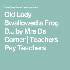 Old Lady Swallowed a Frog B... by Mrs Ds Corner   Teachers Pay Teachers