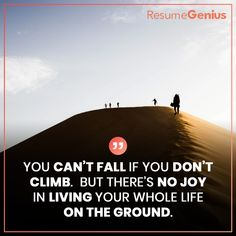 """""""You can't fall if you don't climb. But there's no joy in living your whole life on the ground. Online Resume Builder, Free Resume Builder, Resume Maker, Resume Help, Perfect Resume, Professional Resume, Resume Templates, Live For Yourself, True Quotes"""