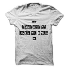 Somewhere only we know T-Shirts, Hoodies. BUY IT NOW ==►…