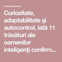 Curiozitate, adaptabilitate şi autocontrol, iată 11 trăsături ale oamenilor inteligenţi confirmate de ştiinţă Spiritual Life, Spirituality, Health, Geography, Health Care, Spiritual, Salud