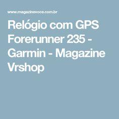 Relógio com GPS Forerunner 235 - Garmin - Magazine Vrshop