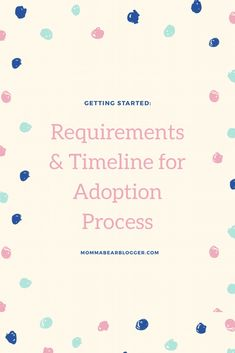 What to expect and what you will need to begin Adoption.