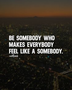 Or rather be somebody who REMINDS people they are somebody because they're already somebody. Everyone is already special. Some just need reminding. Cool Words, Wise Words, Happy Quotes, Life Quotes, Favorite Quotes, Best Quotes, Boss Babe Quotes, Monday Motivation, Motivation Inspiration