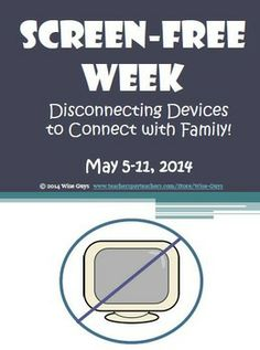 "Screen Free Week! FREE Activities, Log and Letter Home! May 5-11, 2014 has been declared ""screen-free"" week for children. Get your class involved by having them pledge to be  ""screen free!"" Great time to involve literacy in their day!"