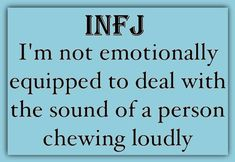 Yep, Absolutely Me! One of my biggest pet peaves! The sound and look is disgusting. My mom taught us to chew with our mouths closed. It's called manners! Infj Mbti, Enfj, Infj Type, Introvert Quotes, Infj Personality, Workout, Mindfulness, Feelings, Misophonia