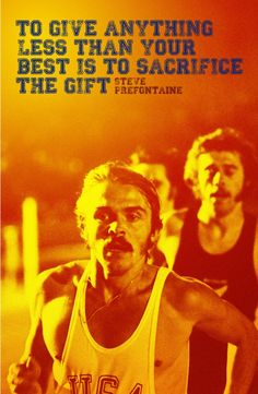 """Printable Quote Art - """"To give anything less that your best is to sacrifice the gift."""" - Steve Prefontaine"""