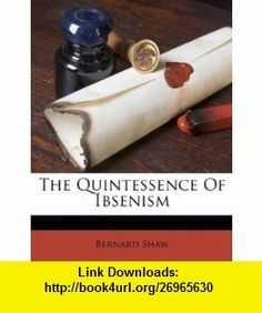 The Quintessence Of Ibsenism (9781248376539) Bernard Shaw , ISBN-10: 1248376536  , ISBN-13: 978-1248376539 ,  , tutorials , pdf , ebook , torrent , downloads , rapidshare , filesonic , hotfile , megaupload , fileserve