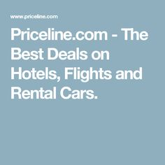 Priceline.com - The Best Deals on Hotels, Flights and Rental Cars.
