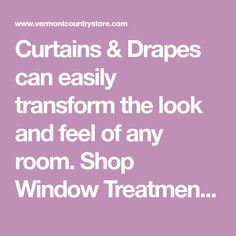 Curtains & Drapes can easily transform the look and feel of any room. Shop Window Treatments at The Vermont Country Store to find a variety of styles.