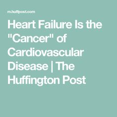 """Heart Failure Is the """"Cancer"""" of Cardiovascular Disease 