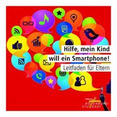"""""""Hilfe, mein Kind will ein Smartphone!"""" Ratgeber für Eltern zum Umgang der Kinder mit dem Handy bzw. vor dem Handykauf. kostenlos"""