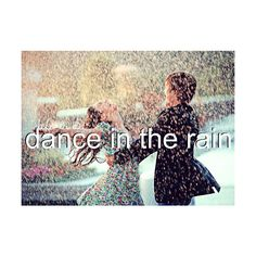 Dance in the rain with a friend or a special someone