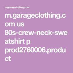m.garageclothing.com us 80s-crew-neck-sweatshirt p prod2760006.product
