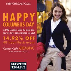 In1492 Columbus sailed the ocean blue, now we have some savings for you!   Offer: 14.92% OFF 48 hour flash event  Coupon Code: QEMJNC Valid until: 10/15  www.frenchtoast.com