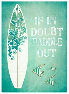 If in doubt paddle out