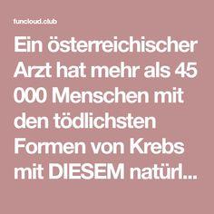 Ein österreichischer Arzt hat mehr als 45 000 Menschen mit den tödlichsten Formen von Krebs mit DIESEM natürlichen Arzneitrank geheilt