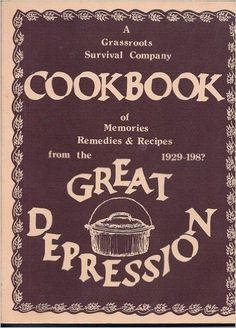 A Grassroots Survival Company Cookbook of Memories, Remedies & Recipes from the Great Depression 1929-198?: Amazon.com: Books