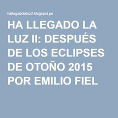 HA LLEGADO LA LUZ II: DESPUÉS DE LOS ECLIPSES DE OTOÑO 2015 POR EMILIO FIEL