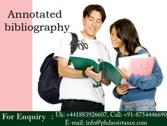 Annotated bibliography involves a list of citations such as books, websites, and journal articles including both print and non-print sources. The nature of this kind of bibliography warrants descriptive and evaluative write-up containing a paragraph or more than one. For More Details Contact us http://www.phdassistance.com/contact-us.php