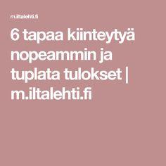 6 tapaa kiinteytyä nopeammin ja tuplata tulokset | m.iltalehti.fi