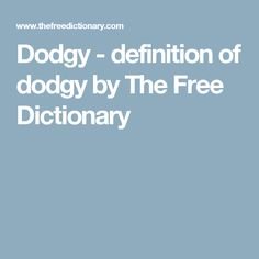 Dodgy - definition of dodgy by The Free Dictionary