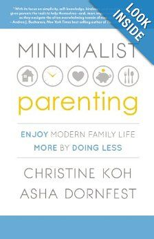 MINIMALIST PARENTING: Enjoy Modern Family Life More by Doing Less: leads parents through practical strategies for managing time, de-cluttering the home space, simplifying mealtimes, and streamlining recreation.