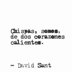 Chispas, somos, de dos corazones calientes. #DavidSant . . . . . .  #accionpoetica #acciónpoética #autor #fotofrase #letras #textgram…