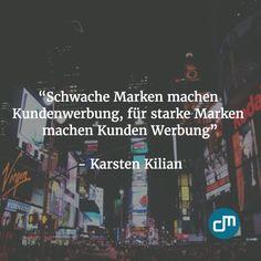 """""""Schwache Marken machen Kundenwerbung, für starke Marken machen Kunden Werbung."""" - Karsten Killian"""