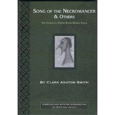 Song of the Necromancer & Others by Clark Ashton Smith, PS Publishing, UK, 2010