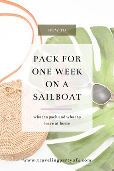 You have booked your sailing adventure. Now, what do you pack for your week on that sailboat? AND what can you leave at home?