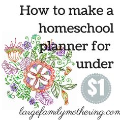 How to make a homeschool planner for under a dollar - a pretty personalized one!