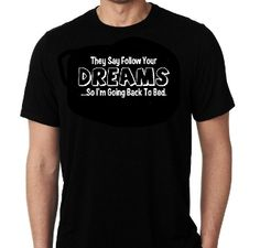 New Custom Screen Printed T-shirt They Say Follow Your Dreams So