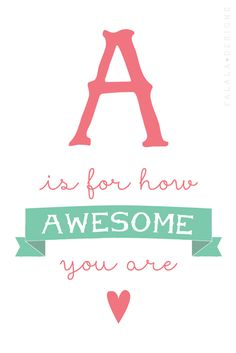 """""""A is for how Awesome you are"""" pin sent from deborah fowler-kyle Printable Quotes, Printable Art, Free Printables, Meaningful Quotes, Inspirational Quotes, Handwritting, Cards For Friends, Art Wall Kids, Life Inspiration"""