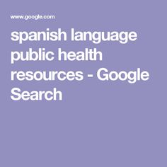 spanish language public health resources - Google Search