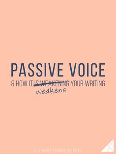 Pro Writing: Passive voice & how it weakens your writing