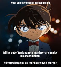 Detective Conan - and don't forget, 3. If you've just met Conan, you're likely to die in this chapter or episode