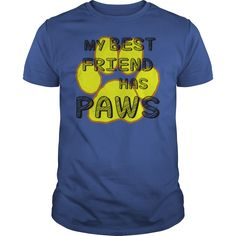 MY BEST FRIEND HAS PAWS #gift #ideas #Popular #Everything #Videos #Shop #Animals #pets #Architecture #Art #Cars #motorcycles #Celebrities #DIY #crafts #Design #Education #Entertainment #Food #drink #Gardening #Geek #Hair #beauty #Health #fitness #History #Holidays #events #Home decor #Humor #Illustrations #posters #Kids #parenting #Men #Outdoors #Photography #Products #Quotes #Science #nature #Sports #Tattoos #Technology #Travel #Weddings #Women