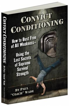 paul wade, coach wade, convict conditioning, calisthenics, prison workouts