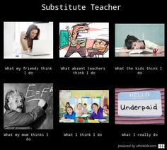 Substitute teacher - What people think I do, What I really do