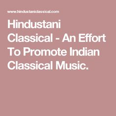 Hindustani Classical - An Effort To Promote Indian Classical Music.