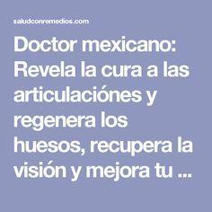 Doctor mexicano: Revela la cura a las articulaciónes y regenera los huesos, recupera la visión y mejora tu memoria un 80%, esto fue usado en una persona anciana de 92 años y funcionó al 100% perfecto. No de deje de compartir este gran secreto!! | Salud con Remedios