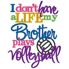 I don't have a Life, my Brother Sister plays VOLLEYBALL - INSTANT Download Machine Embroidery Design by Carrie
