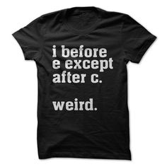 I Before E Except After C..... Weird.
